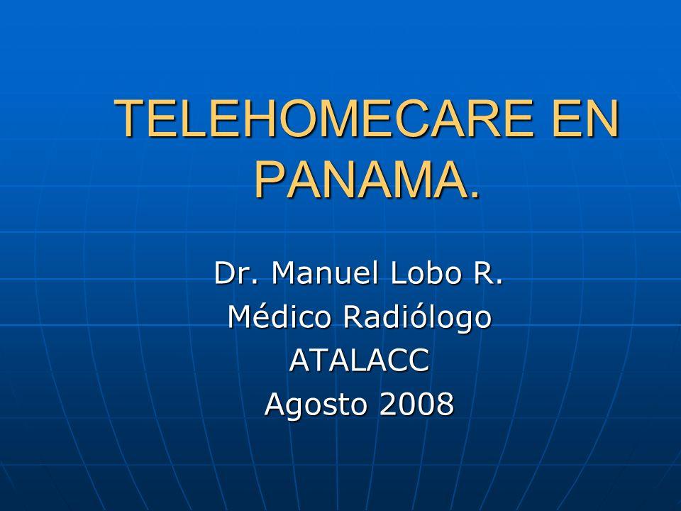 TELEHOMECARE EN PANAMA. Dr. Manuel Lobo R. Médico Radiólogo ATALACC Agosto 2008