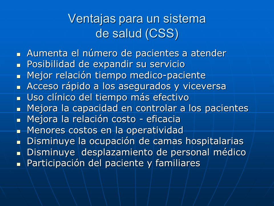 Ventajas para un sistema de salud (CSS) Aumenta el número de pacientes a atender Aumenta el número de pacientes a atender Posibilidad de expandir su s