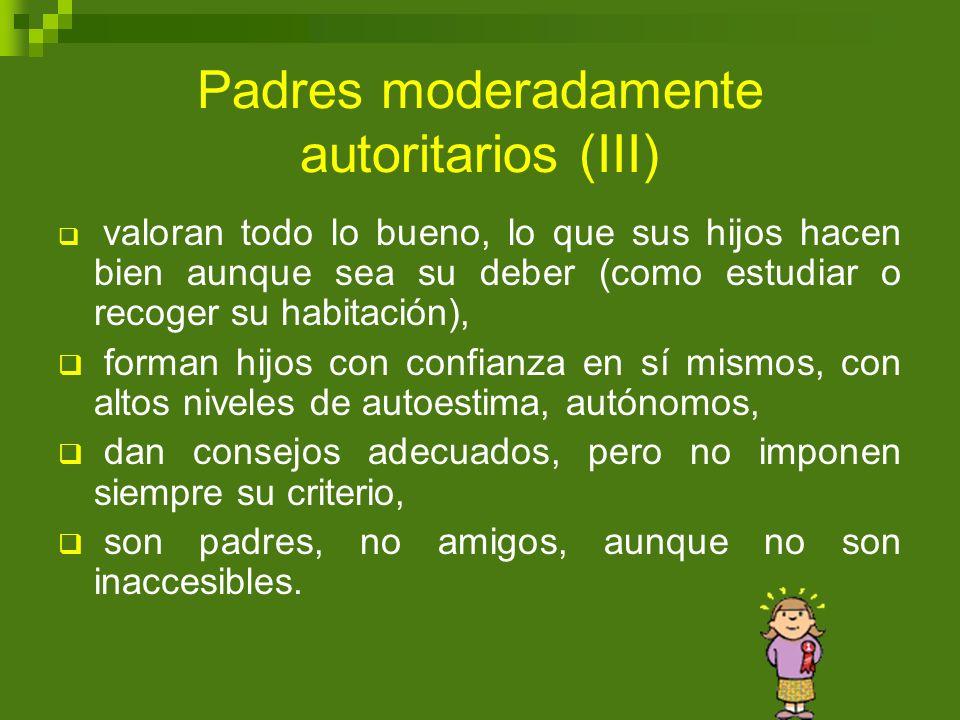 Padres moderadamente autoritarios (III) valoran todo lo bueno, lo que sus hijos hacen bien aunque sea su deber (como estudiar o recoger su habitación)