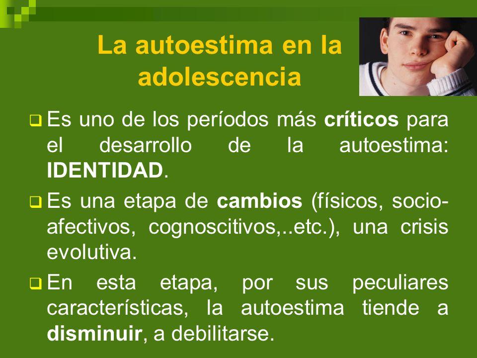 La autoestima en la adolescencia Es uno de los períodos más críticos para el desarrollo de la autoestima: IDENTIDAD. Es una etapa de cambios (físicos,
