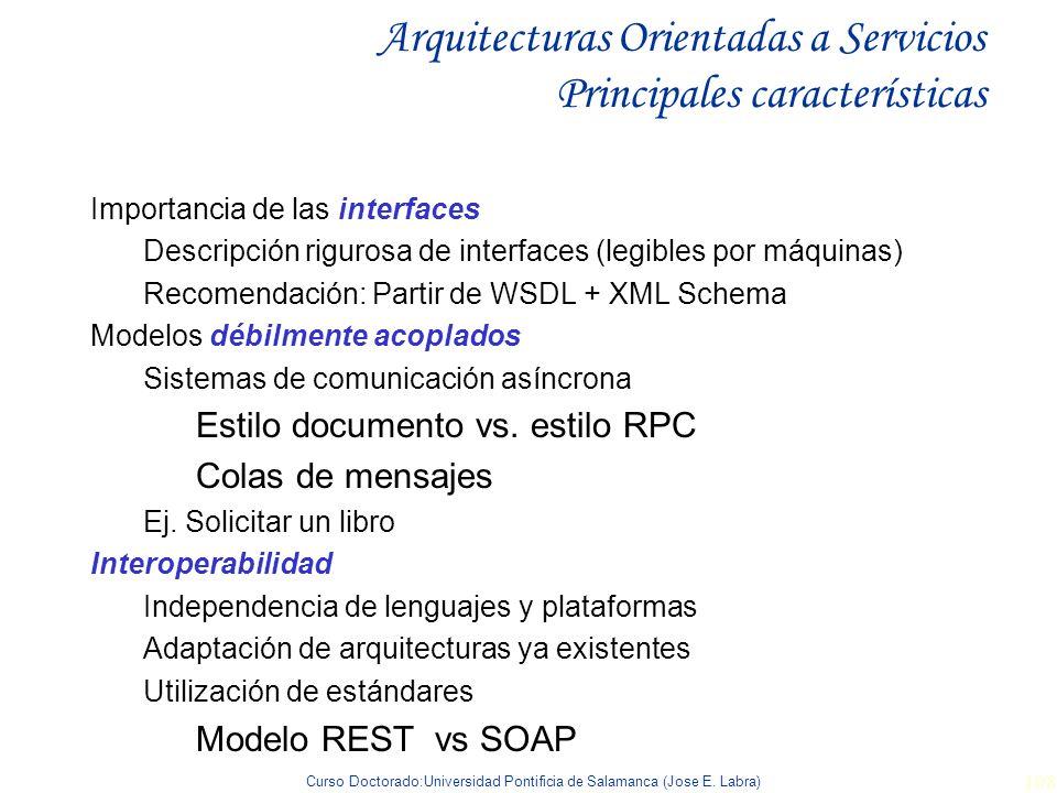 Curso Doctorado:Universidad Pontificia de Salamanca (Jose E. Labra) 108 Arquitecturas Orientadas a Servicios Principales características Importancia d