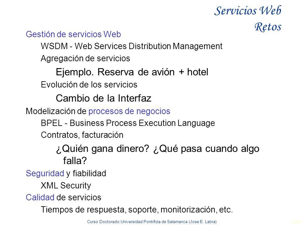 Curso Doctorado:Universidad Pontificia de Salamanca (Jose E. Labra) 109 Servicios Web Retos Gestión de servicios Web WSDM - Web Services Distribution
