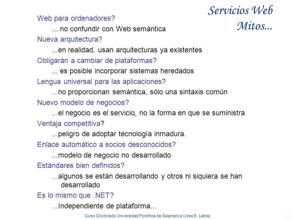Curso Doctorado:Universidad Pontificia de Salamanca (Jose E. Labra) 110 Servicios Web Mitos... Web para ordenadores?... no confundir con Web semántica