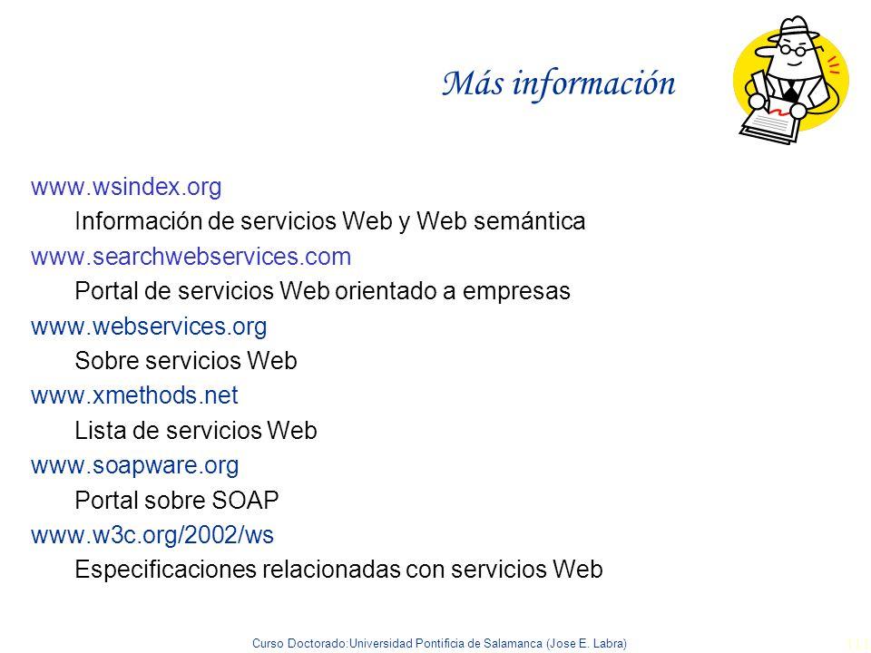 Curso Doctorado:Universidad Pontificia de Salamanca (Jose E. Labra) 111 Más información www.wsindex.org Información de servicios Web y Web semántica w