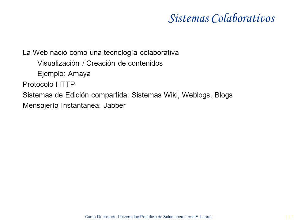Curso Doctorado:Universidad Pontificia de Salamanca (Jose E. Labra) 117 Sistemas Colaborativos La Web nació como una tecnología colaborativa Visualiza