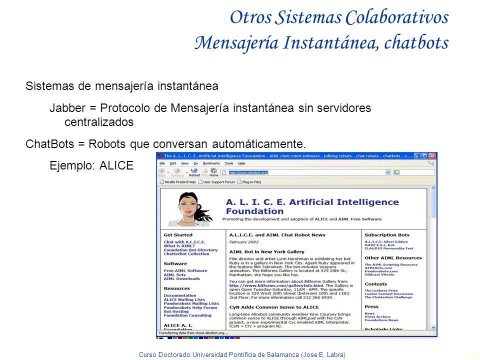 Curso Doctorado:Universidad Pontificia de Salamanca (Jose E. Labra) 126 Otros Sistemas Colaborativos Mensajería Instantánea, chatbots Sistemas de mens