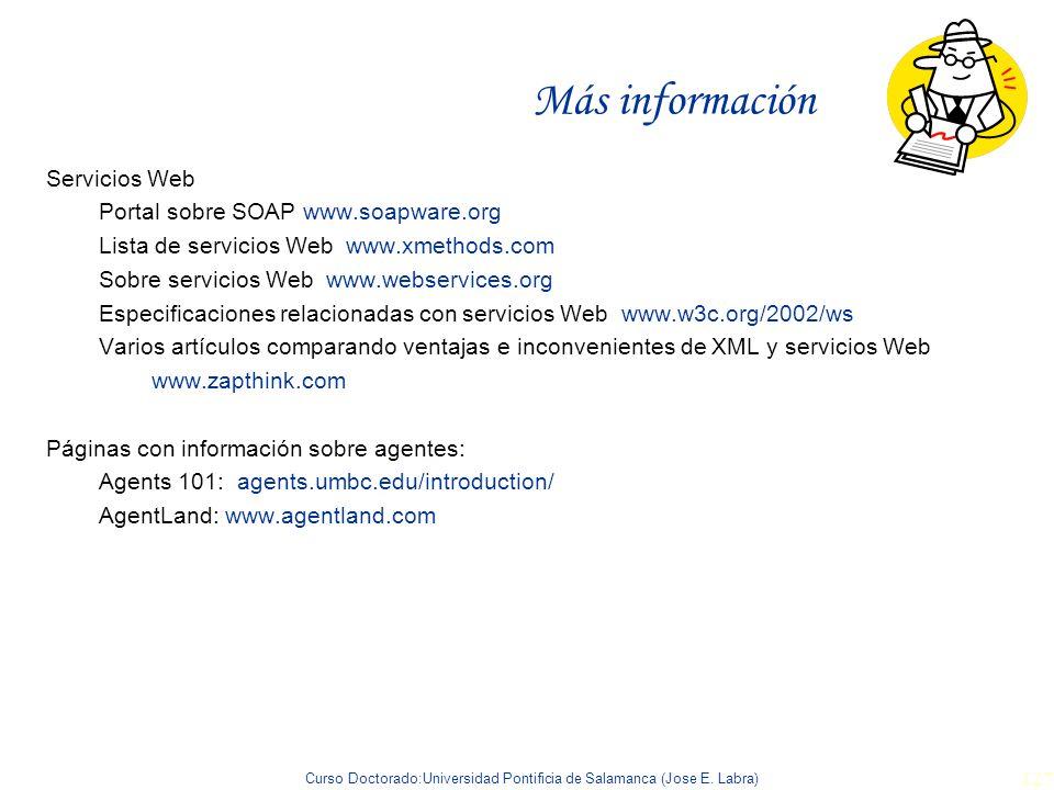 Curso Doctorado:Universidad Pontificia de Salamanca (Jose E. Labra) 127 Más información Servicios Web Portal sobre SOAP www.soapware.org Lista de serv