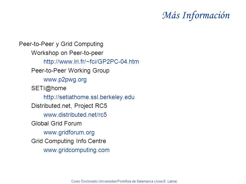 Curso Doctorado:Universidad Pontificia de Salamanca (Jose E. Labra) 128 Más Información Peer-to-Peer y Grid Computing Workshop on Peer-to-peer http://
