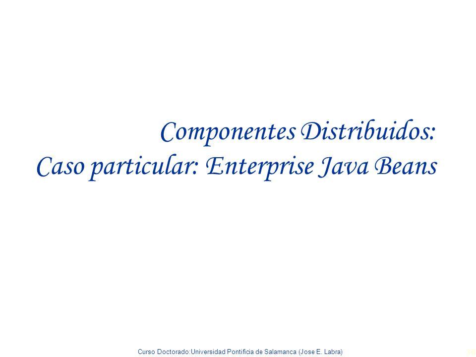 Curso Doctorado:Universidad Pontificia de Salamanca (Jose E. Labra) 30 Componentes Distribuidos: Caso particular: Enterprise Java Beans