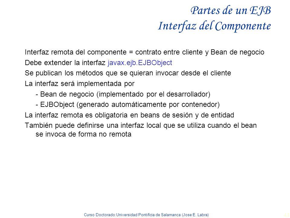 Curso Doctorado:Universidad Pontificia de Salamanca (Jose E. Labra) 41 Partes de un EJB Interfaz del Componente Interfaz remota del componente = contr