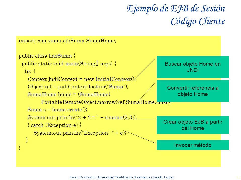 Curso Doctorado:Universidad Pontificia de Salamanca (Jose E. Labra) 52 Ejemplo de EJB de Sesión Código Cliente import com.suma.ejbSuma.SumaHome; publi
