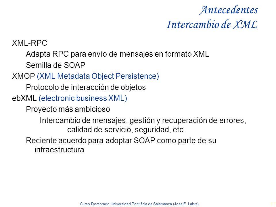 Curso Doctorado:Universidad Pontificia de Salamanca (Jose E. Labra) 57 XML-RPC Adapta RPC para envío de mensajes en formato XML Semilla de SOAP XMOP (