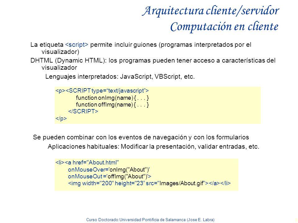 Curso Doctorado:Universidad Pontificia de Salamanca (Jose E. Labra) 8 Arquitectura cliente/servidor Computación en cliente La etiqueta permite incluir