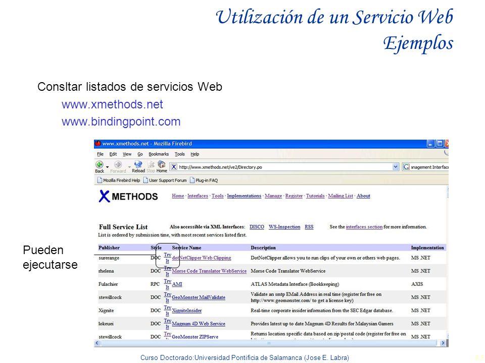 Curso Doctorado:Universidad Pontificia de Salamanca (Jose E. Labra) 85 Utilización de un Servicio Web Ejemplos Consltar listados de servicios Web www.