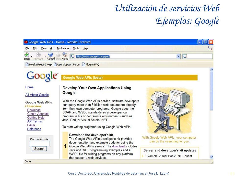 Curso Doctorado:Universidad Pontificia de Salamanca (Jose E. Labra) 86 Utilización de servicios Web Ejemplos: Google