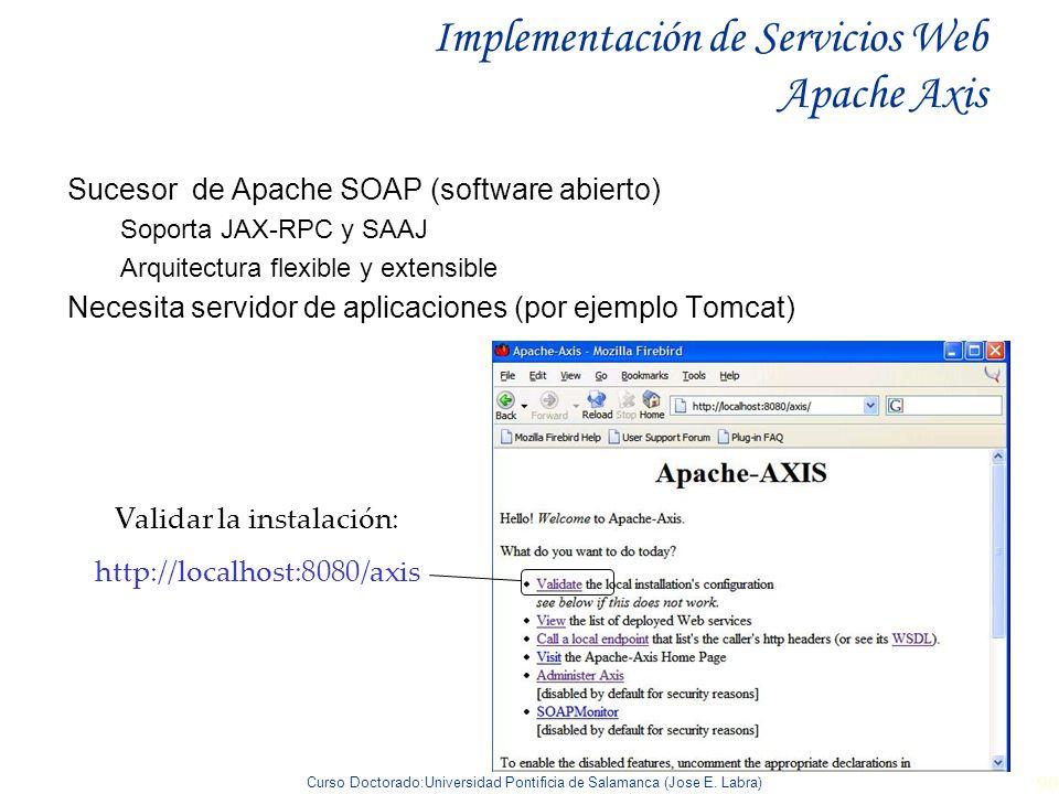 Curso Doctorado:Universidad Pontificia de Salamanca (Jose E. Labra) 90 Implementación de Servicios Web Apache Axis Sucesor de Apache SOAP (software ab