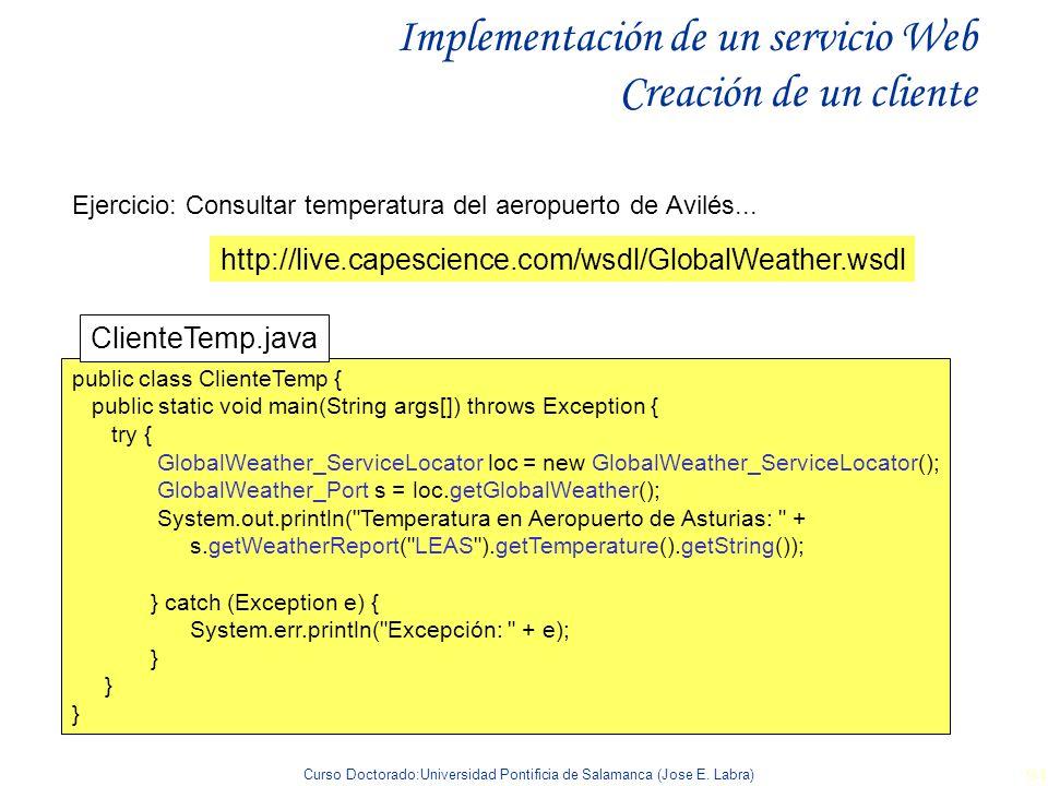 Curso Doctorado:Universidad Pontificia de Salamanca (Jose E. Labra) 94 Implementación de un servicio Web Creación de un cliente Ejercicio: Consultar t