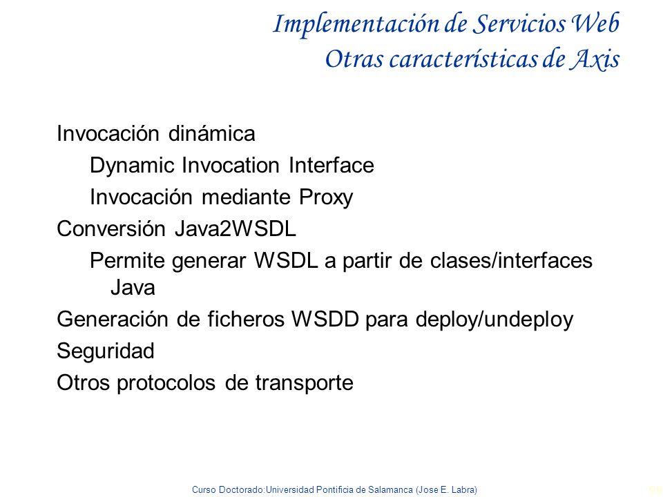 Curso Doctorado:Universidad Pontificia de Salamanca (Jose E. Labra) 99 Implementación de Servicios Web Otras características de Axis Invocación dinámi