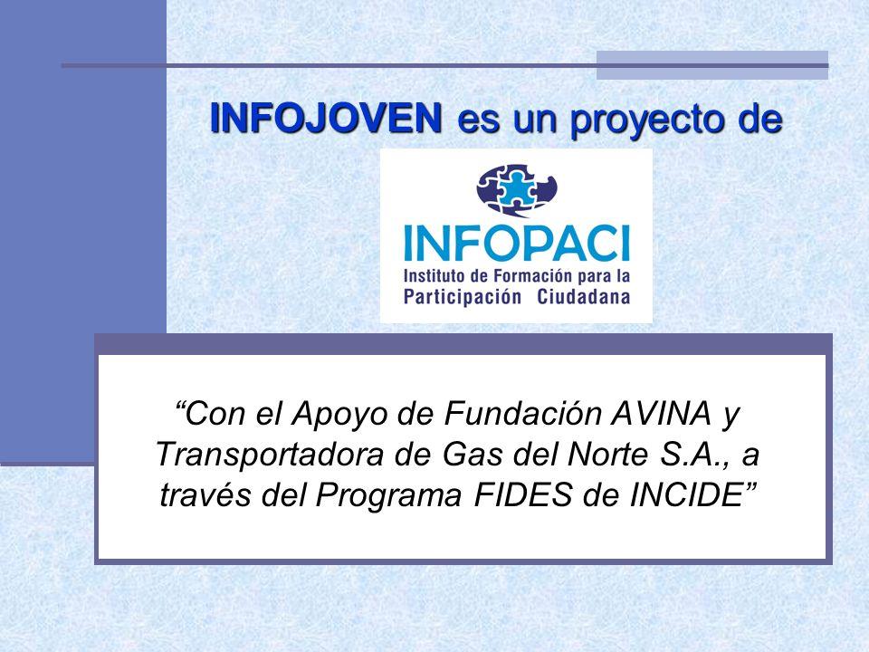 INFOJOVEN es un proyecto de Con el Apoyo de Fundación AVINA y Transportadora de Gas del Norte S.A., a través del Programa FIDES de INCIDE