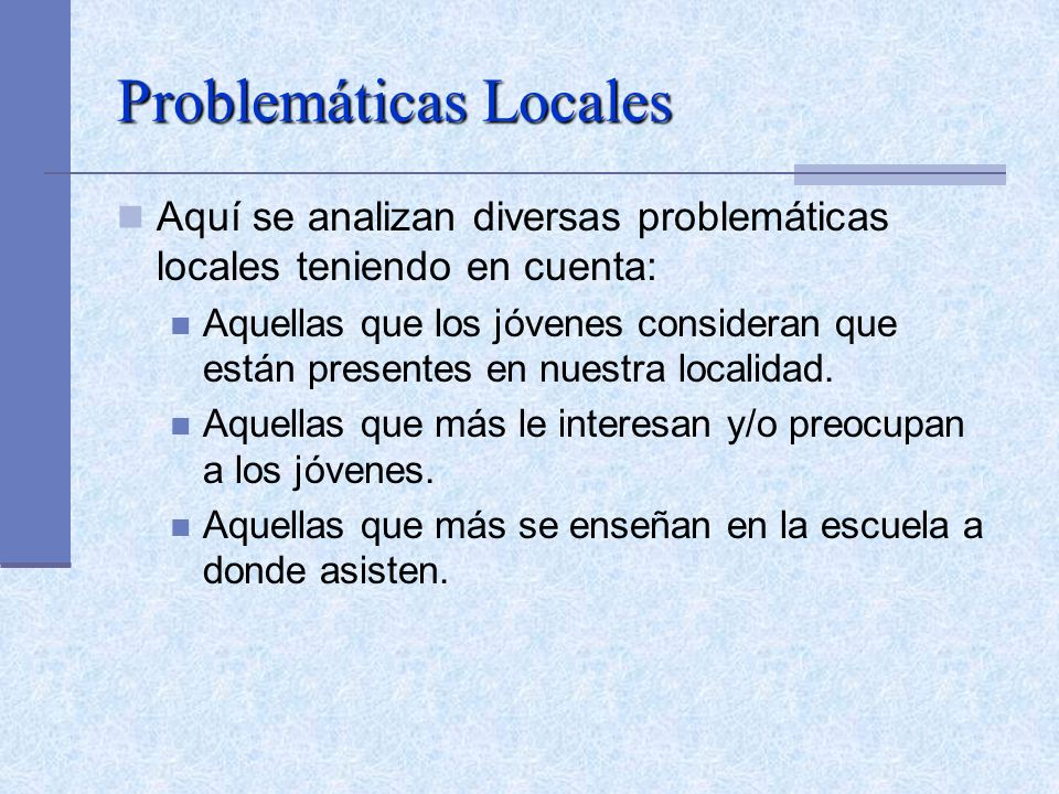 Problemáticas Locales Aquí se analizan diversas problemáticas locales teniendo en cuenta: Aquellas que los jóvenes consideran que están presentes en n