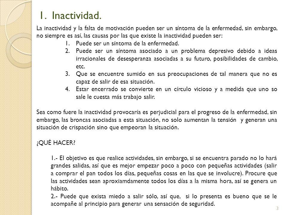 3 1. Inactividad. La inactividad y la falta de motivación pueden ser un síntoma de la enfermedad, sin embargo, no siempre es así, las causas por las q