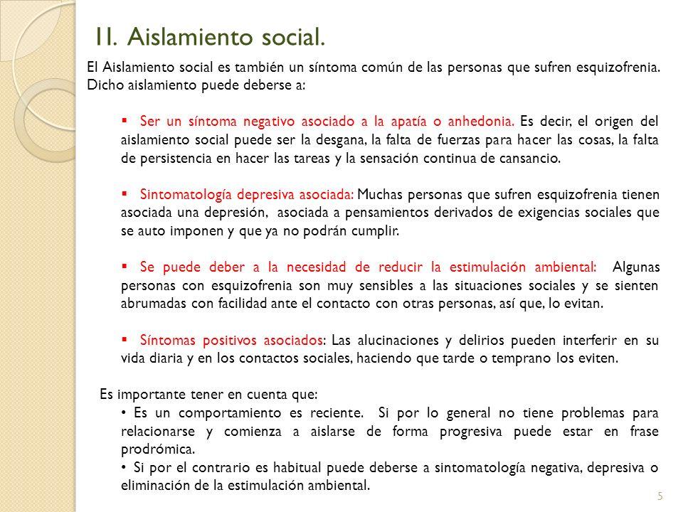 5 1I. Aislamiento social. El Aislamiento social es también un síntoma común de las personas que sufren esquizofrenia. Dicho aislamiento puede deberse