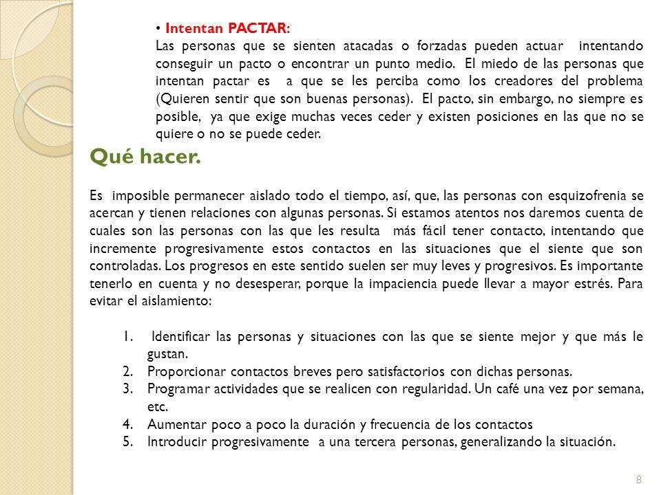 8 Intentan PACTAR: Las personas que se sienten atacadas o forzadas pueden actuar intentando conseguir un pacto o encontrar un punto medio. El miedo de