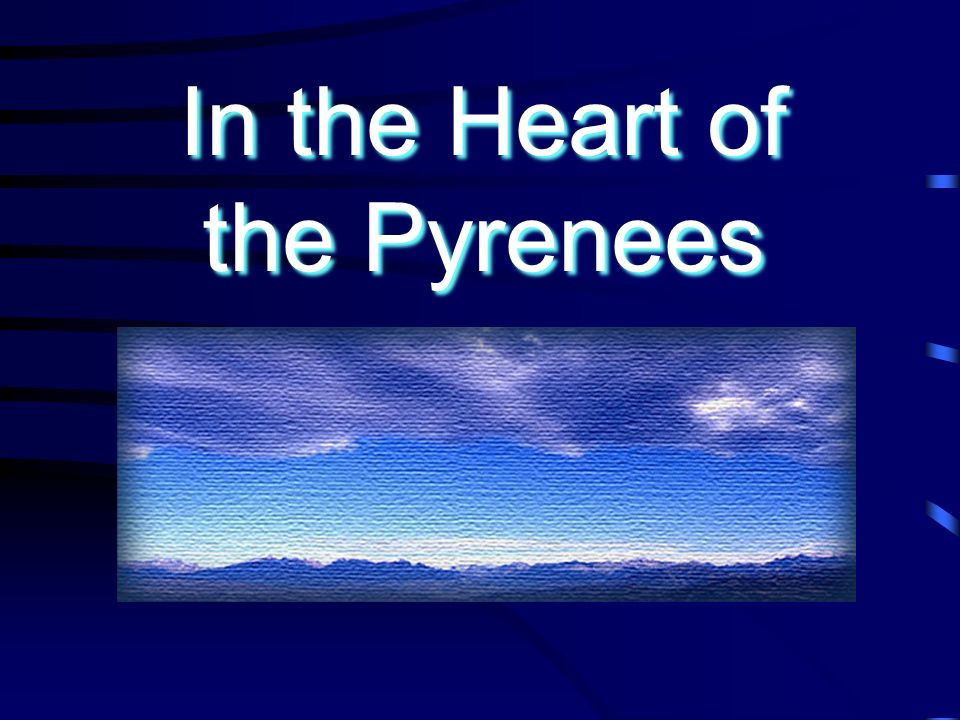 In the Heart of the Pyrenees In the Heart of the Pyrenees