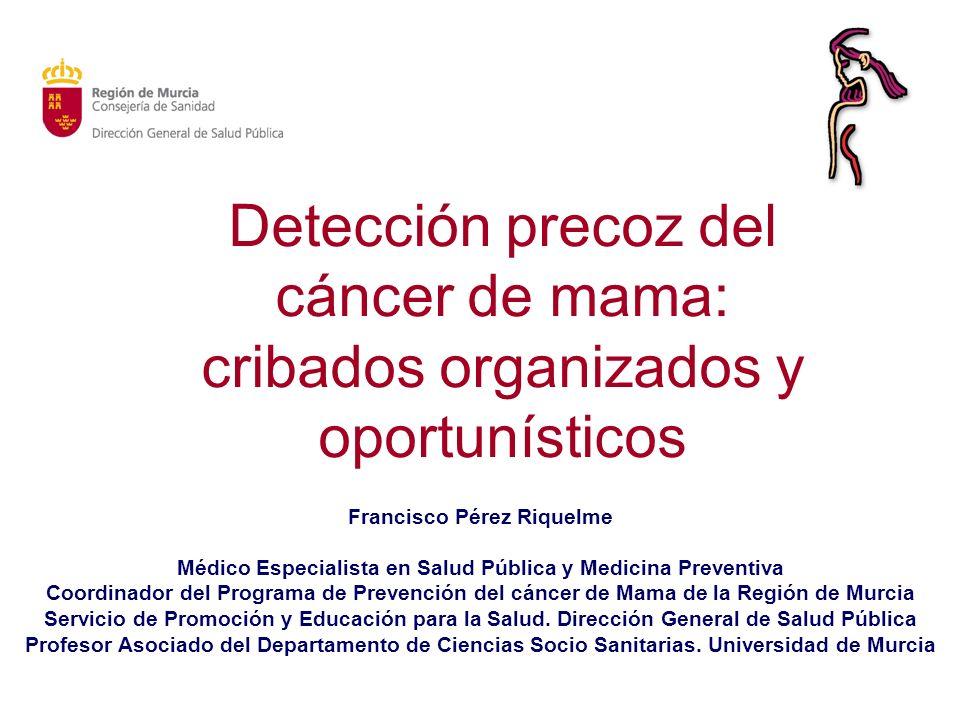 Francisco Pérez Riquelme Médico Especialista en Salud Pública y Medicina Preventiva Coordinador del Programa de Prevención del cáncer de Mama de la Re
