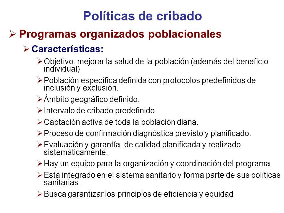 Políticas de cribado Programas organizados poblacionales Características: Objetivo: mejorar la salud de la población (además del beneficio individual)