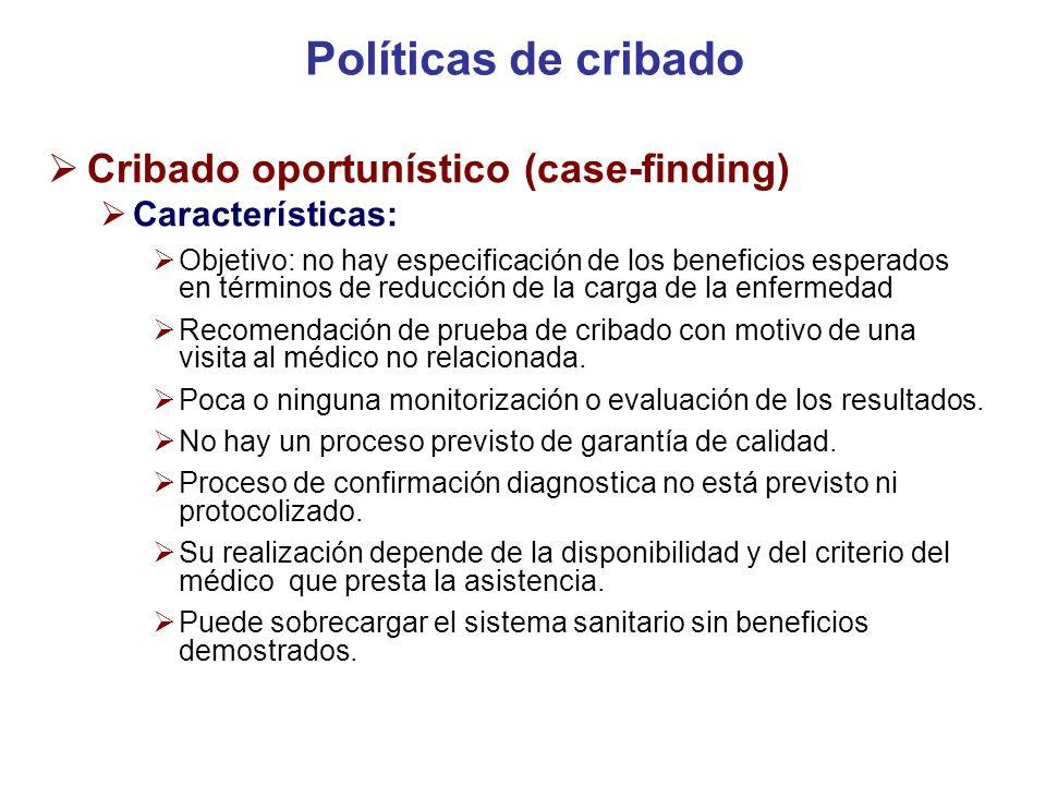 Políticas de cribado Cribado oportunístico (case-finding) Características: Objetivo: no hay especificación de los beneficios esperados en términos de