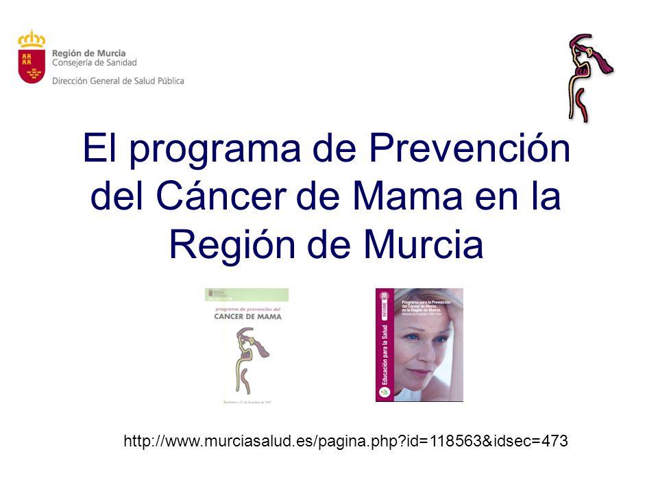 El programa de Prevención del Cáncer de Mama en la Región de Murcia http://www.murciasalud.es/pagina.php?id=118563&idsec=473