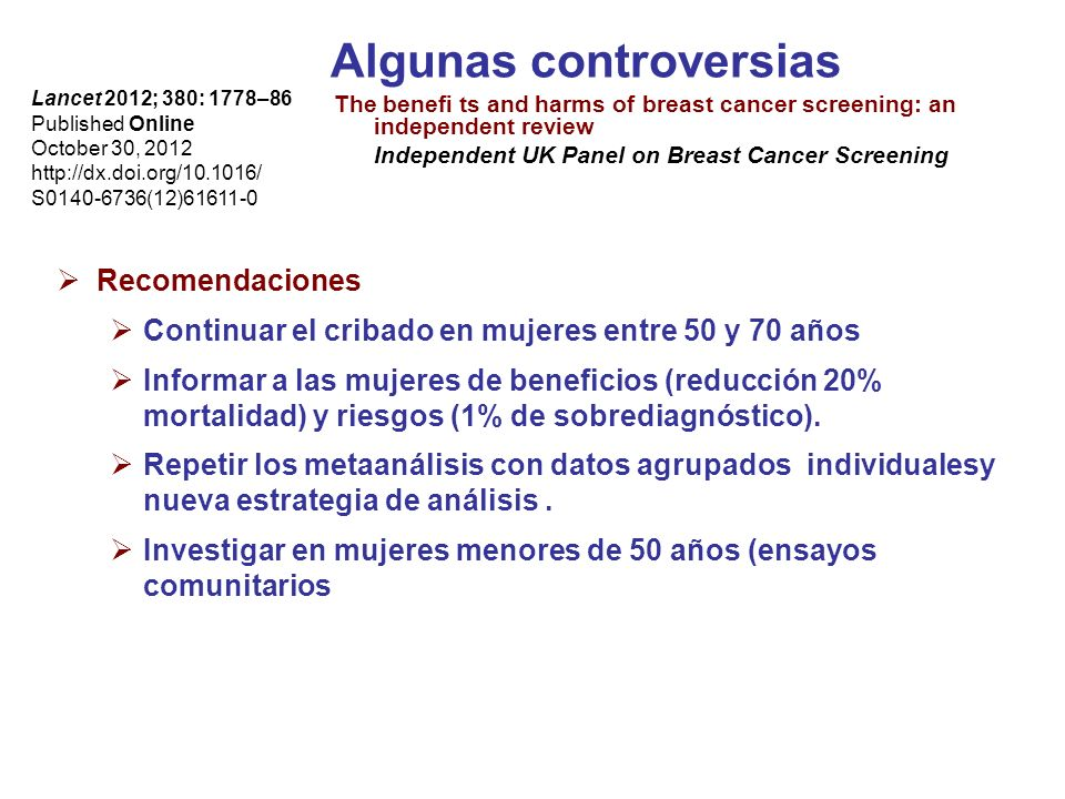 Algunas controversias The benefi ts and harms of breast cancer screening: an independent review Independent UK Panel on Breast Cancer Screening Lancet