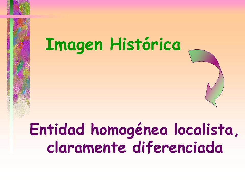 Imagen Histórica Entidad homogénea localista, claramente diferenciada