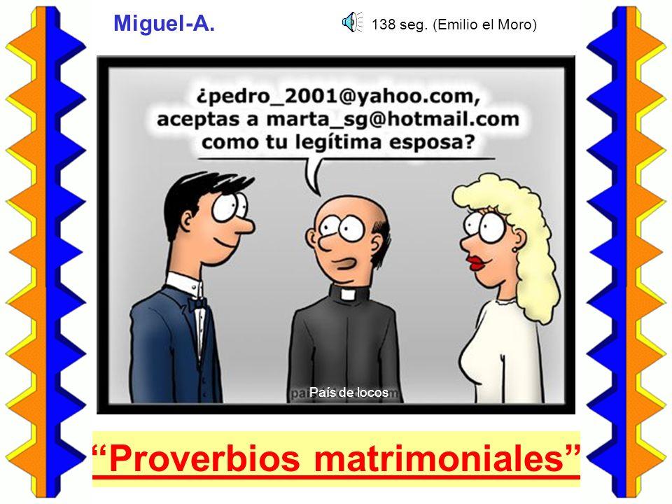 Proverbios matrimoniales Miguel-A. País de locos 138 seg. (Emilio el Moro)
