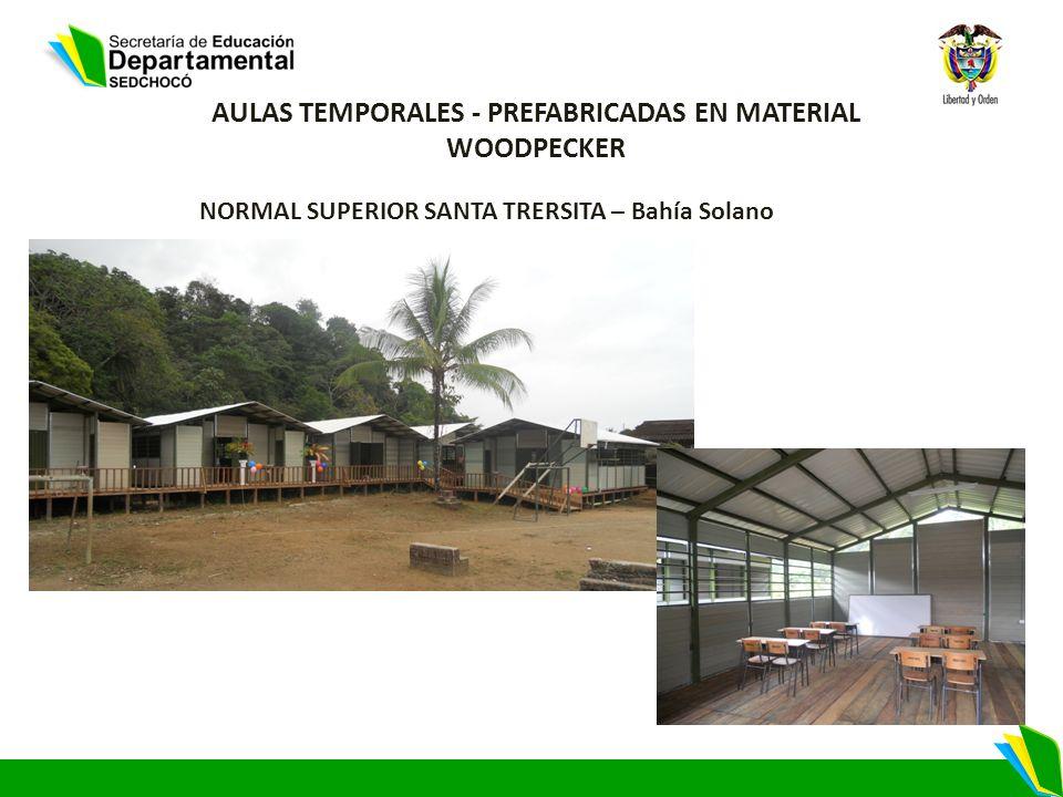 NORMAL SUPERIOR SANTA TRERSITA – Bahía Solano AULAS TEMPORALES - PREFABRICADAS EN MATERIAL WOODPECKER