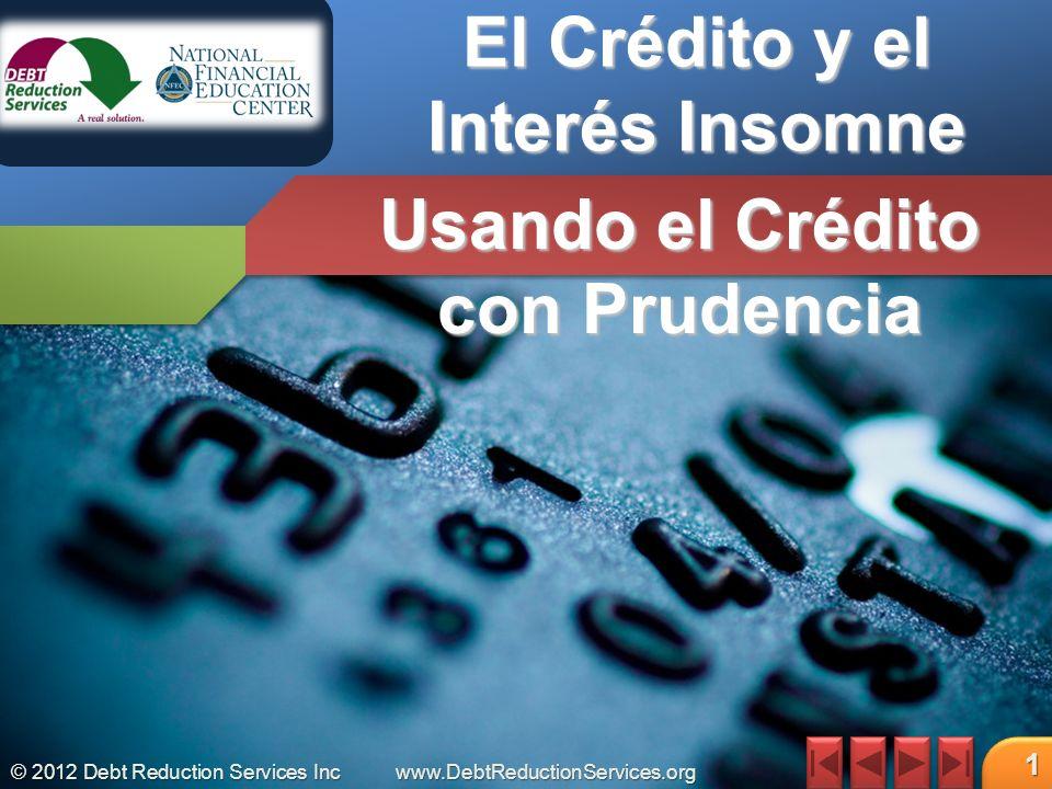 © 2012 Debt Reduction Services Incwww.DebtReductionServices.org 42 Prestamistas para Compras de Casas y Autos ¿A Quién Le Interesa Su Crédito?