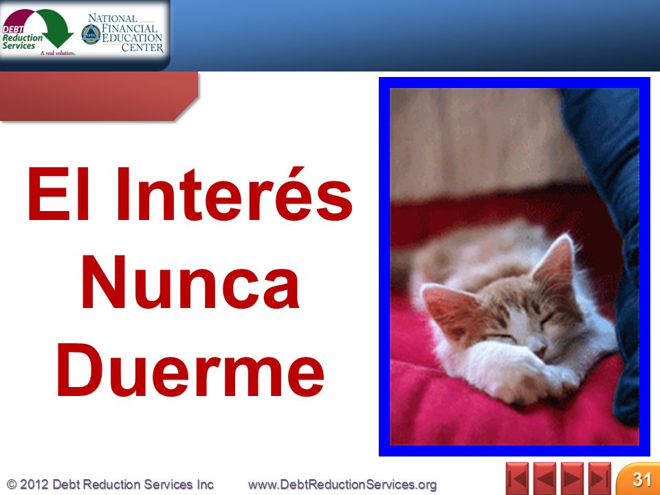 © 2012 Debt Reduction Services Incwww.DebtReductionServices.org 31 El Interés Nunca Duerme