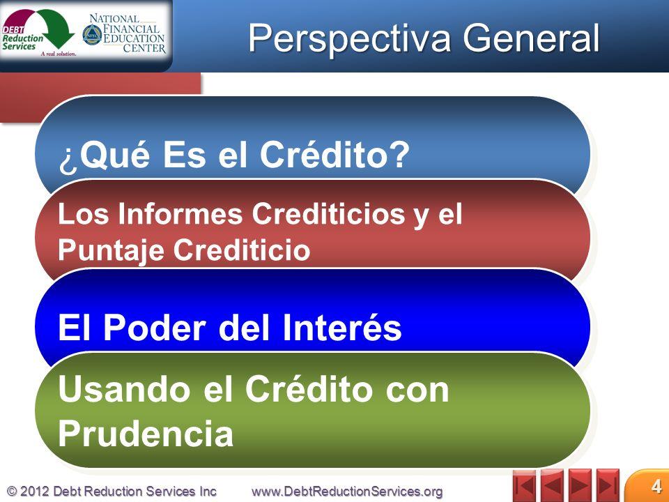 © 2012 Debt Reduction Services Incwww.DebtReductionServices.org 5 ¿Qué es el Crédito?