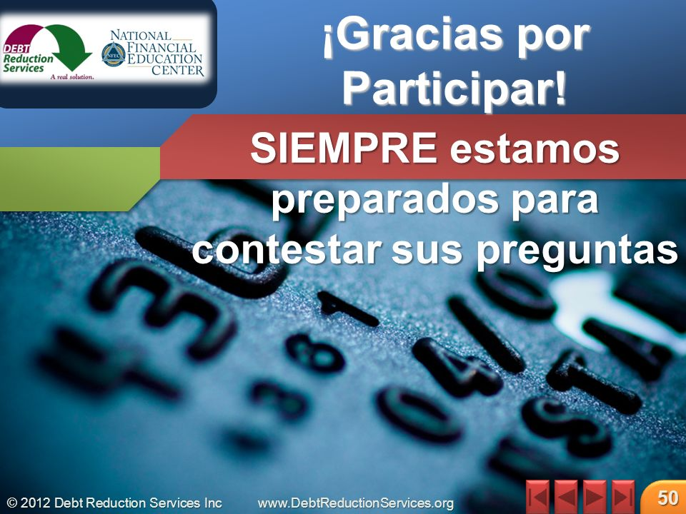 © 2012 Debt Reduction Services Incwww.DebtReductionServices.org 50 ¡Gracias por Participar.
