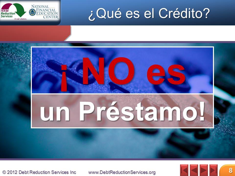 © 2012 Debt Reduction Services Incwww.DebtReductionServices.org 9 Su reputación… ¿Qué es el Crédito?