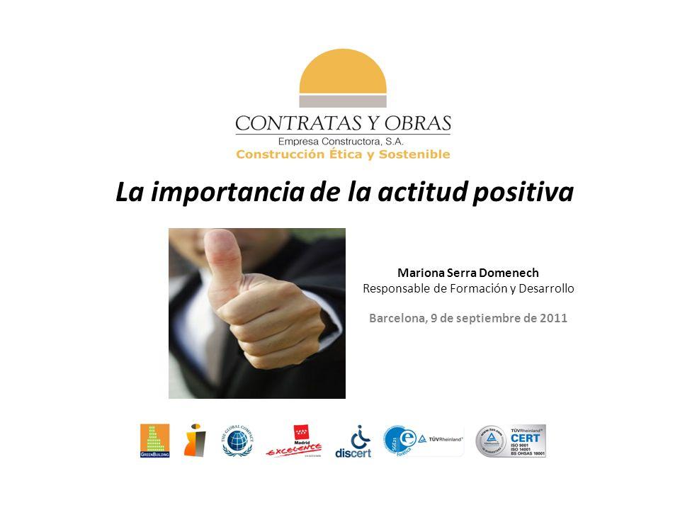 Barcelona, 9 de septiembre de 2011 Mariona Serra Domenech Responsable de Formación y Desarrollo La importancia de la actitud positiva