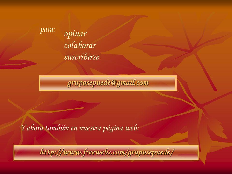 opinar colaborar suscribirse gruposepuede@gmail.com para: Y ahora también en nuestra página web: http://www.freewebs.com/gruposepuede/