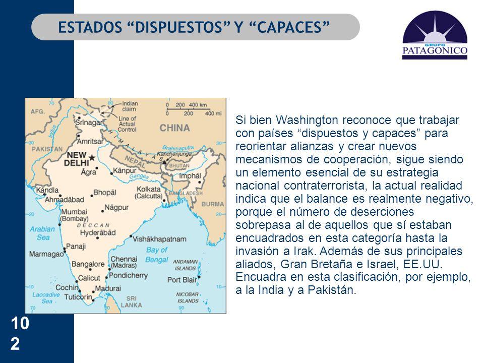 102 ESTADOS DISPUESTOS Y CAPACES Si bien Washington reconoce que trabajar con países dispuestos y capaces para reorientar alianzas y crear nuevos meca