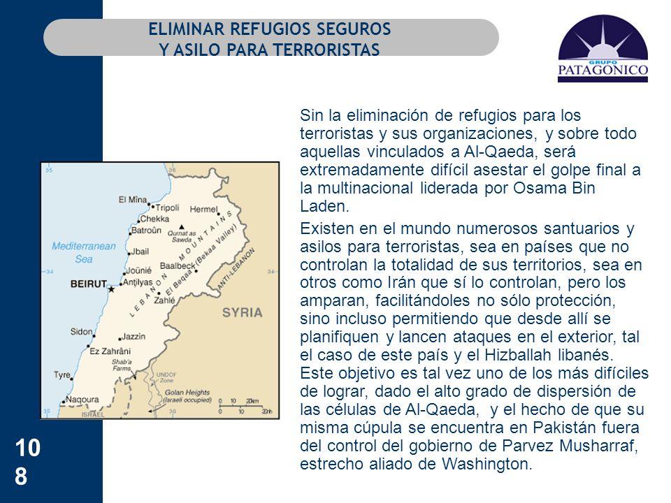 108 ELIMINAR REFUGIOS SEGUROS Y ASILO PARA TERRORISTAS Sin la eliminación de refugios para los terroristas y sus organizaciones, y sobre todo aquellas