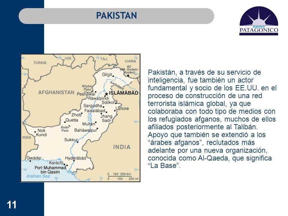 11 PAKISTAN Pakistán, a través de su servicio de inteligencia, fue también un actor fundamental y socio de los EE.UU. en el proceso de construcción de