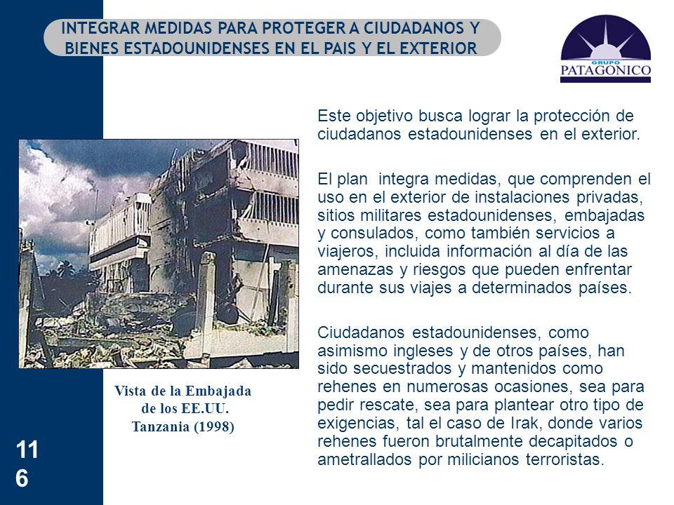 116 INTEGRAR MEDIDAS PARA PROTEGER A CIUDADANOS Y BIENES ESTADOUNIDENSES EN EL PAIS Y EL EXTERIOR Este objetivo busca lograr la protección de ciudadan