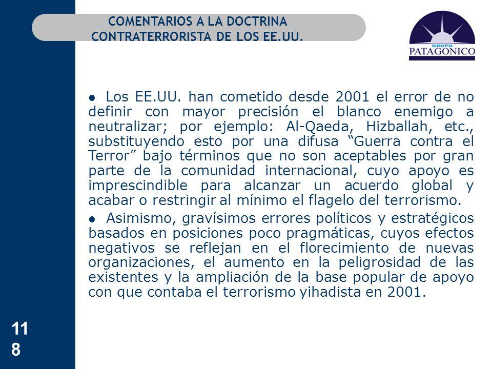 118 COMENTARIOS A LA DOCTRINA CONTRATERRORISTA DE LOS EE.UU. Los EE.UU. han cometido desde 2001 el error de no definir con mayor precisión el blanco e