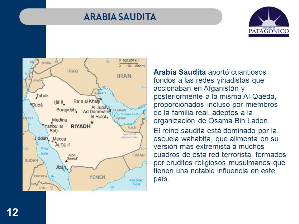 12 ARABIA SAUDITA Arabia Saudita aportó cuantiosos fondos a las redes yihadistas que accionaban en Afganistán y posteriormente a la misma Al-Qaeda, pr