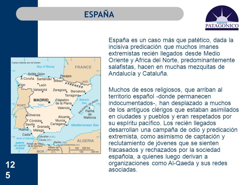 125 ESPAÑA España es un caso más que patético, dada la incisiva predicación que muchos imanes extremistas recién llegados desde Medio Oriente y Africa